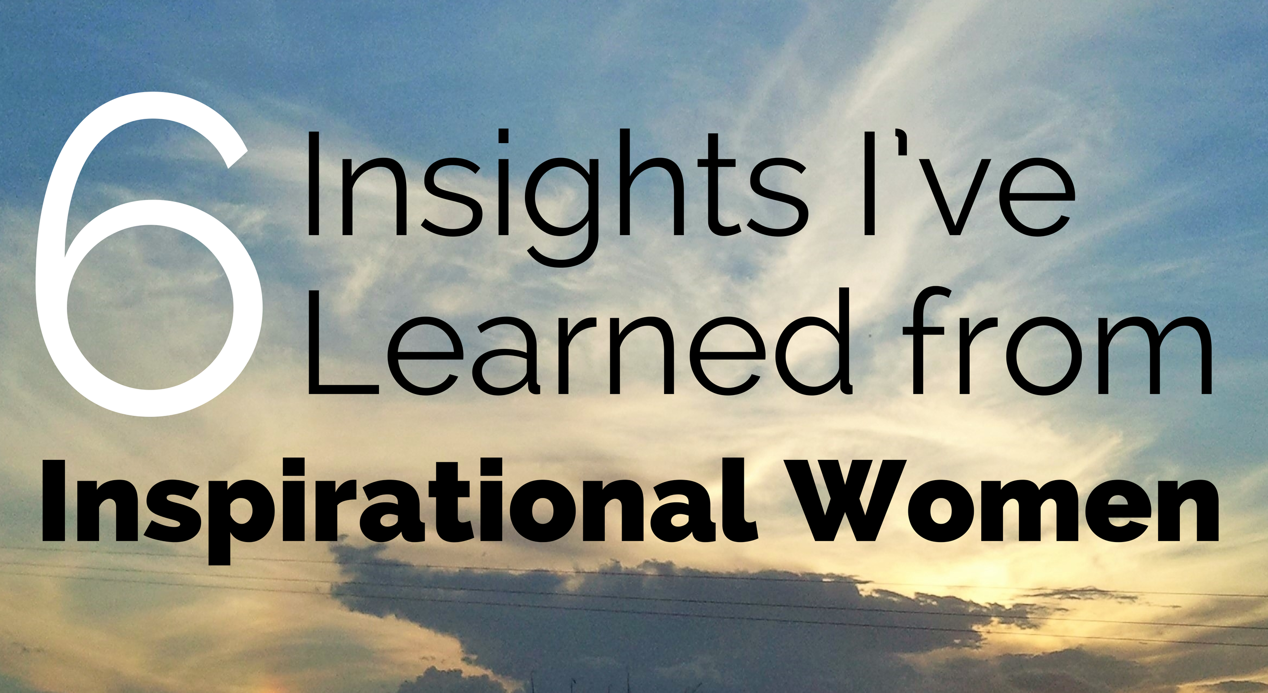 6 Insights I Learned from Inspirational Women